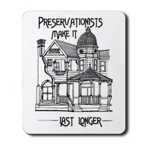 The mousepad version of Preservationists Make it Last Longer, from CPSSO on CafePress